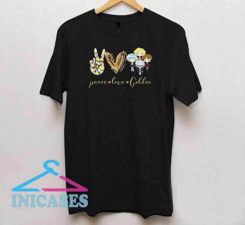 Peace Love The Golden Girls T Shirt