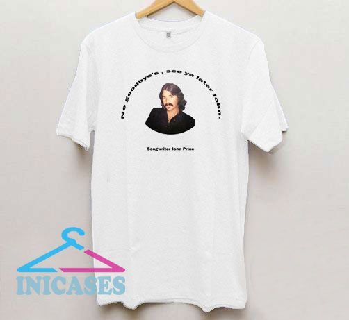See Ya Later John Prine T Shirt