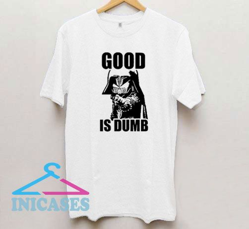 Spaceballs Good is Dumb T Shirt