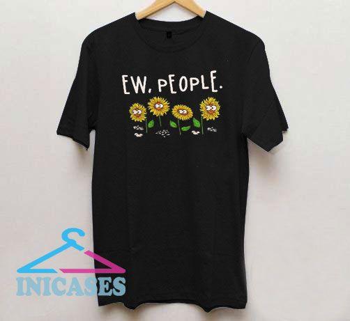 Sunflowers Ew People T Shirt