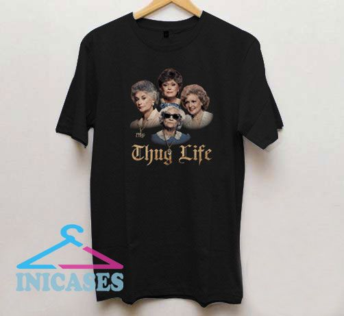 The Golden Girls Thug Life T Shirt