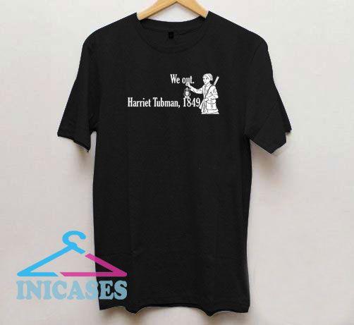 We Out Harriet Tubman 1849 Art T Shirt