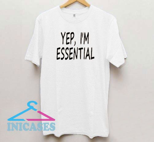 Yep I'm Essential T Shirt