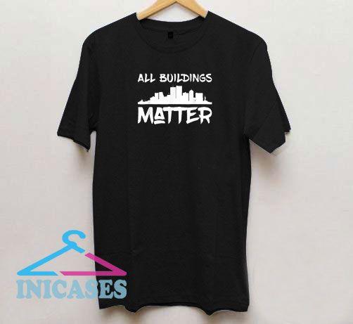 All Buildings Matter City T Shirt