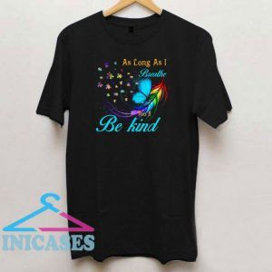 As Long As I Breathe You'll Be Kind T Shirt