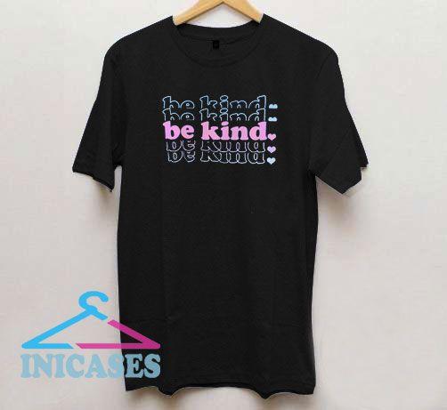 Be Kind Loves Colour T Shirt