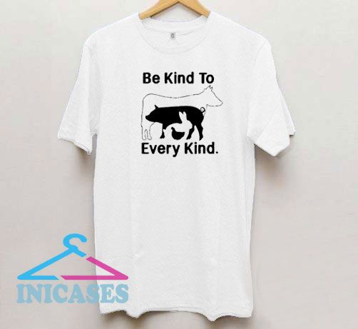 Be Kind To Every Kind Animals T Shirt