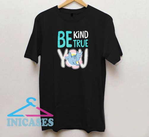 Be Kind True You T Shirt