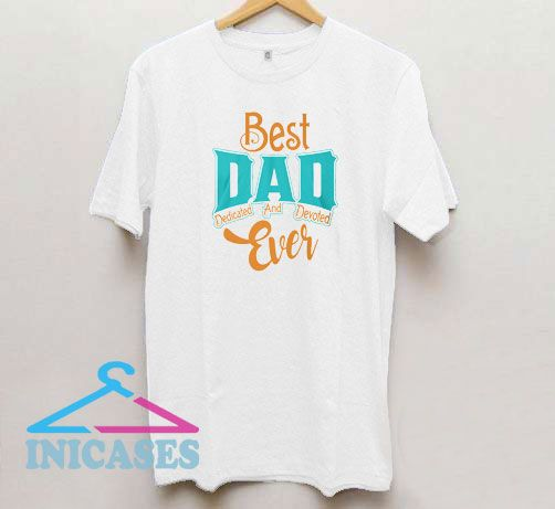 Best Dad Ever Father Day T Shirt