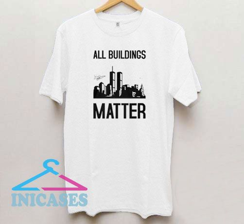 Buildings Matter Oh It Matters T Shirt