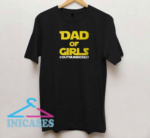 Dad of Girls Outnumbered Star Wars T Shirt