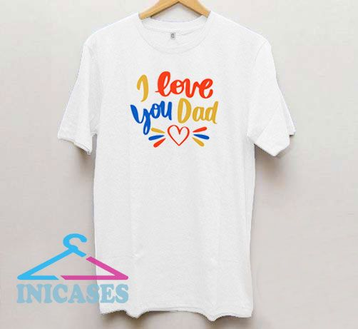 I Love You Dad Fathers Day T Shirt