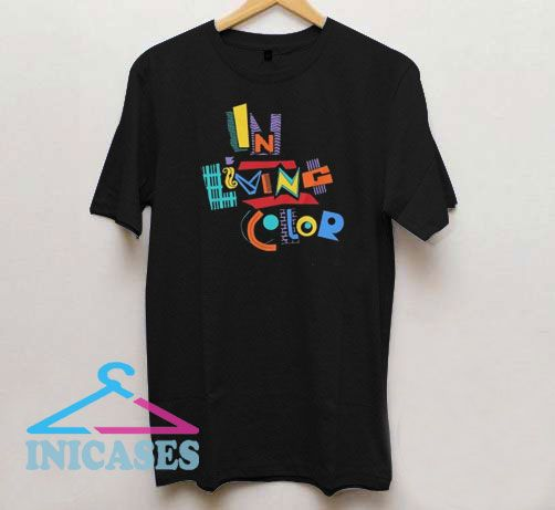 In Living Colorful T Shirt