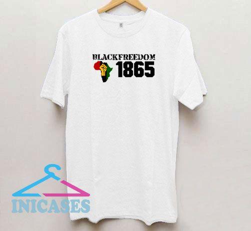 Juneteenth Black FreedomJuneteenth Black Freedom T Shirt