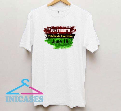 Juneteenth Celebrate Freedom T Shirt