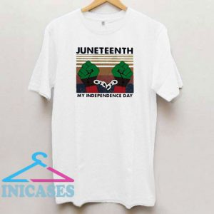 Juneteenth My Independence Day T Shirt