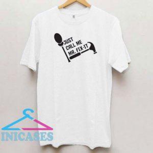 Just Call Me Mr Fix-It T Shirt