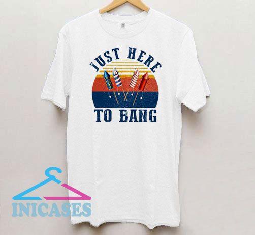 Just Here to Bang Retro T Shirt