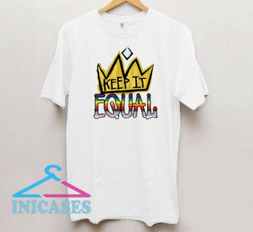 Keep It Equality T Shirt