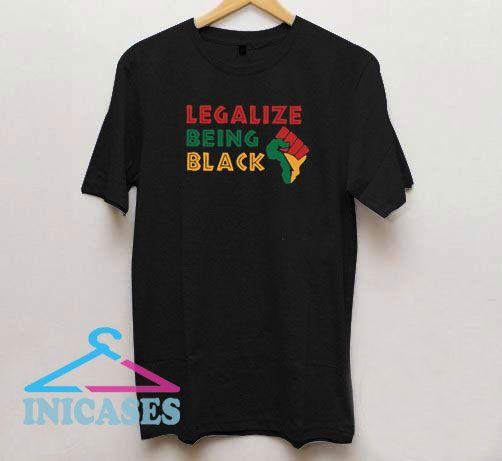 Legalize Being Black Activist T Shirt