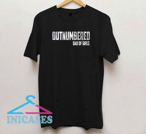 Outnumbered Dad of Girls T Shirt