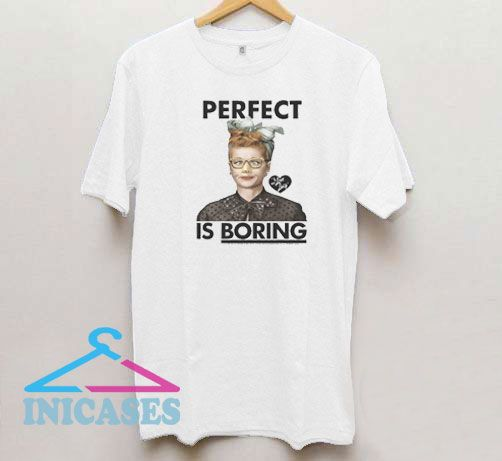 Perfect is Boring T Shirt