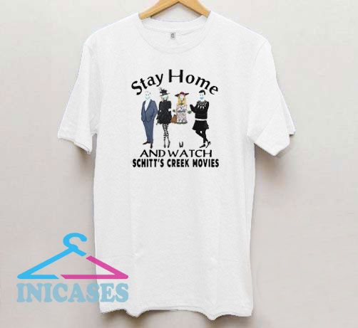 Stay Home And Watch Schitts Creek Movies T Shirt