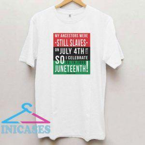 Still Slaves Juneteenth T Shirt