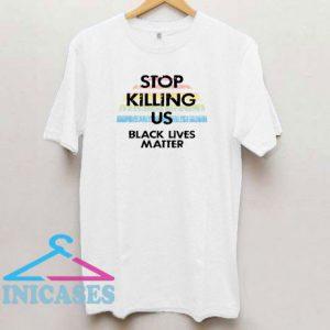 Stop KIlling Us BLM T Shirt