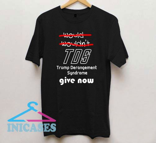 TDS Give Now T Shirt