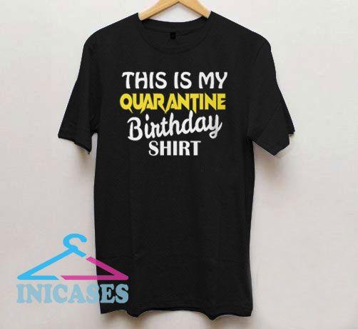 This Is Quarantine Birthday Shirt T Shirt