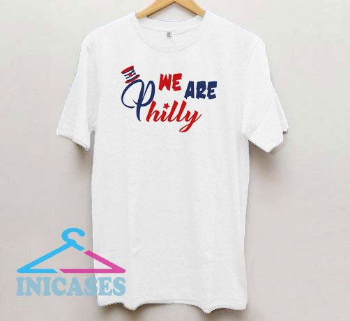We Are Philly T Shirt