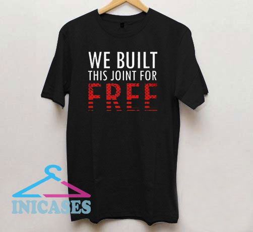 We Built This Joint For FREE Letter T Shirt