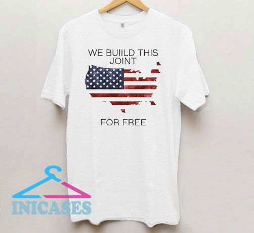 We Built This Joint For Free USA T Shirt