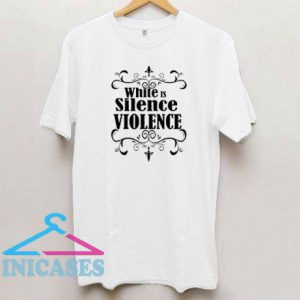 White Silence Is Violence Graphic T Shirt