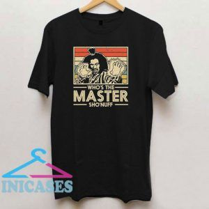 Who's The Master Sho'nuff T Shirt