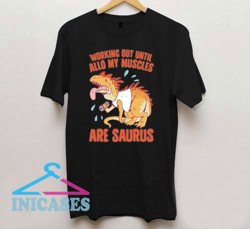 Working Out My Muscles Are Saurus T Shirt