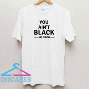 You Aint Black Joe Biden Black Letter T Shirt