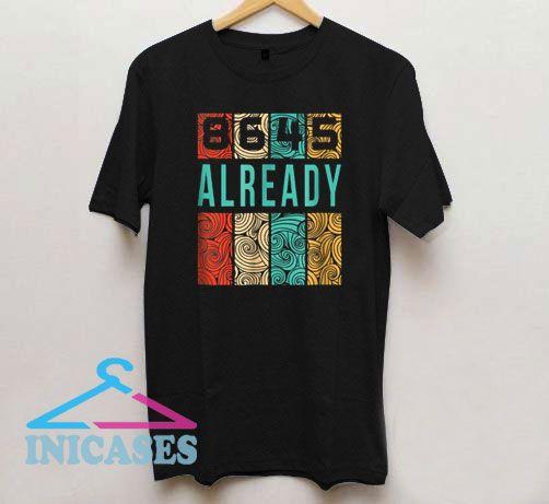 8645 Already T Shirt