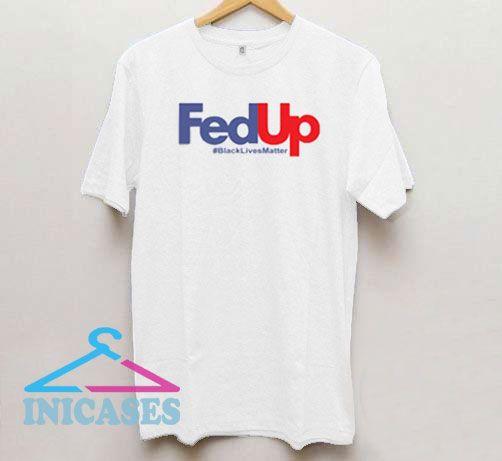 Fed Up Black Lives Matter T Shirt