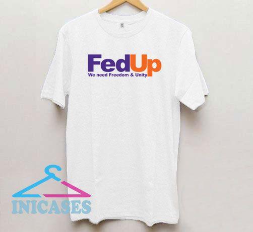 Fed Up We Need Freedom And Unity T Shirt