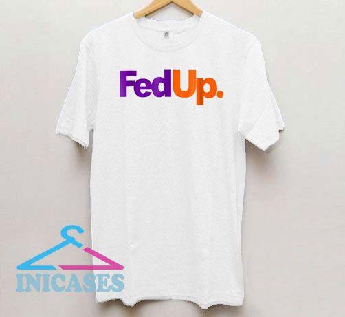Fed Up parody T Shirt
