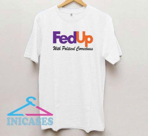 FedUp With Political Correctness T Shirt