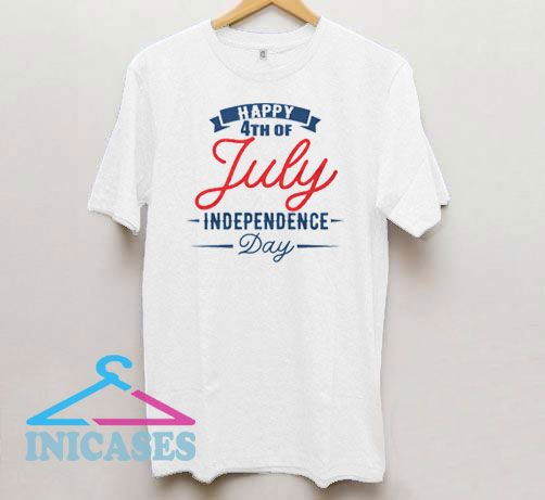 Happy 4th Of July Independence Day T Shirt