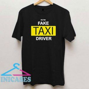 I'm The Fake Taxi Driver T Shirt