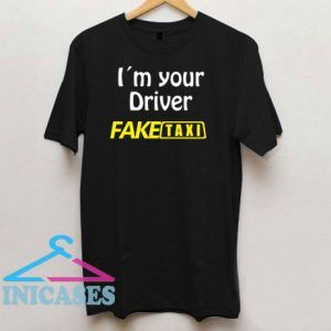 I`m your Driver Fake Taxi T Shirt