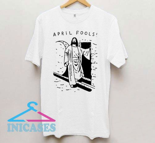 Jesus April Fools Joke T Shirt
