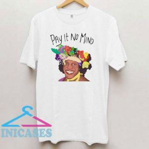 Marsha P Johnson Pay It No Mind T Shirt