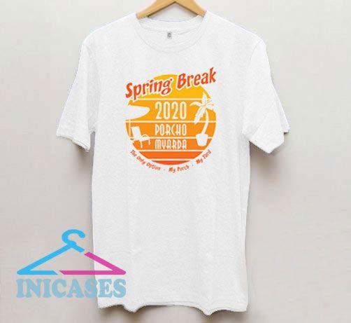 Porcho Myarda Spring Break 2020 T Shirt