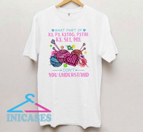 What Part Of Don't You Understand T Shirt